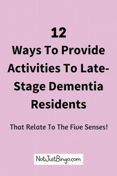 12 ways to provide activities to those living with late-stage #dementia: