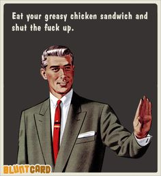 Eat your greasy chicken sandwich and STFU.