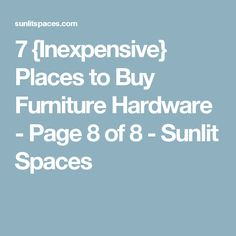 7 {Inexpensive} Places to Buy Furniture Hardware - Page 8 of 8 - Sunlit Spaces