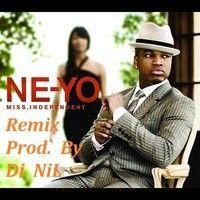 Ne-Yo - Miss Independent (Remix Prod. By Dj NiL) [2013] by Dj-NiL [IT Pro] on SoundCloud
