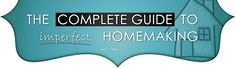 The Complete Guide to Imperfect Homemaking.  I like this blog.