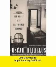 Our House in the Last World (9780892552832) Oscar Hijuelos , ISBN-10: 0892552832  , ISBN-13: 978-0892552832 ,  , tutorials , pdf , ebook , torrent , downloads , rapidshare , filesonic , hotfile , megaupload , fileserve