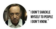 Frank Underwood // House of Cards // Quote