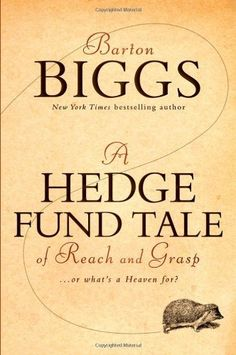 A Hedge Fund Tale of Reach and Grasp: Or What's a Heaven For by Barton Biggs, http://www.amazon.com/dp/0470604549/ref=cm_sw_r_pi_dp_8Y1Aqb1M4BD1G