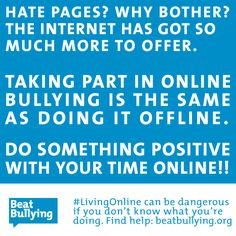 It's almost unthinkable, but we hear about it all too often. It's difficult to know what's right & wrong when you're #LivingOnline, but REMEMBER: the way you behave online should be the same as you do offline.  So, if you're thinking of setting up a hate page about someone, instead, why not use the internet as a tool for good? Become a BeatBullying Mentor: ->> www.beatbullying.org/gb/get-involved/become-a-mentor/<<-