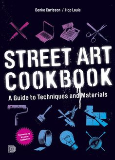 The complete DIY bible of street art. Now in softcover!  The Street Art Cookbook is a guide to the materials and techniques used within today's m ...