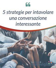 5 strategie per intavolare una conversazione interessante.  A seguire vi presentiamo 5 strategie per #intavolare una #conversazione interessante per non annoiare l'interlocutore e #rimanere senza #argomenti.