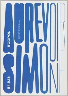 Typographic poster for Au revoir, Simone. Felix Pfäffli, designer. Südpol ( a multipurpose cultural center in Kriens, Switzerland.) 2013.
