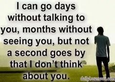 I can go days Without talking to you.months without seeing you,but not a second goes by that I don't think about you.Sad Status for Whatsapp in English. Poem Quotes, Real Quotes, Love Feeling Images, Broken Heart Poetry, Love Facts, Spiritual Messages, Poetry Collection, Poetry Poem, Heartbroken Quotes