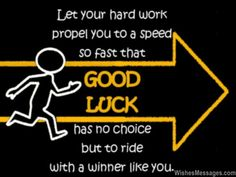 Let your hard work propel you to a speed so fast that good luck has no choice but to ride with a winner like you.  via WishesMessages.com