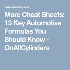 More Cheat Sheets: 13 Key Automotive Formulas You Should Know – OnAllCylinders - Modern Car Facts, Cheat Engine, Truck Repair, Race Engines, Engine Rebuild, Car Set, Cheat Sheets, Drag Racing, Cheating