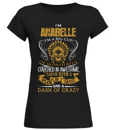 # I'm Anabelle .  I am Anabelle. I am a big cup of wonderful covered in awesome sauce with a splash of sassy, dash of crazy