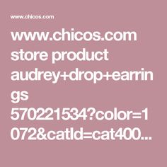www.chicos.com store product audrey+drop+earrings 570221534?color=1072&catId=cat40036