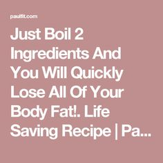 Just Boil 2 Ingredients And You Will Quickly Lose All Of Your Body Fat!. Life Saving Recipe   PaulFit