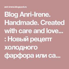 Blog Anri-Irene. Handmade. Created with care and love... : Новый рецепт холодного фарфора или самоотвердевающей полимерной глины с целлюлозой и карбоксиметилцеллюлозой (КМЦ, CMC). Четыре варианта.