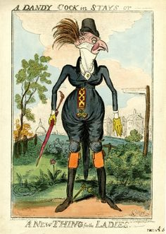 """the British Museum A Dandy cock in Stays or A new thing for the Ladies """"  Menswear especially sportswear was begining to be adopted by ladies; but was this a coment on what fashionable young men (who were indeed wering stays) were offering to the ladies?"""