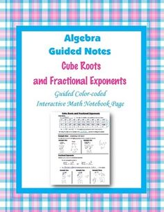 This is a guided, color-coded notebook page for the interactive math notebook on cube roots and fractional exponents.Blackline master and color-coded answer key included.** My Interactive Note Pages include all or some of the following: step by step color-coded notes, diagrams, graphic organizers and example problems.My Interactive Math Notebook Pages were designed to use in my IMN.