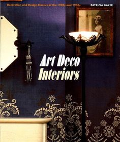 Art Deco Interiors: Decoration and Design Classics of the 1920s and 1930s by Patricia Bayer