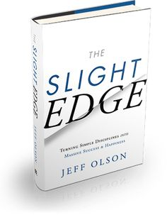 The Slight Edge (Jeff Olson) ~ a tool to teach people how to change their lives for the better