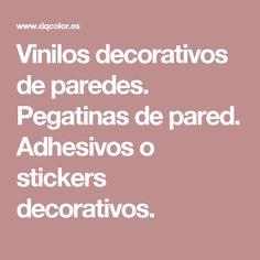 Vinilos decorativos de paredes. Pegatinas de pared. Adhesivos o stickers decorativos.