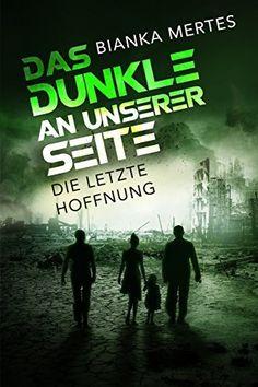 Noch 3 Tage kostenlos downloaden Das Dunkle an unserer Seite  -  Leseprobe: Die letzte Hoffnung von Bianka Mertes, http://www.amazon.de/dp/B00XCDA598/ref=cm_sw_r_pi_dp_-8yuvb0B8TEH5