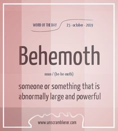 Todays is: Behemoth Synonyms for this word are Interesting English Words, Unusual Words, Weird Words, Rare Words, Unique Words, Cool Words, English Vocabulary Words, English Phrases, Learn English Words