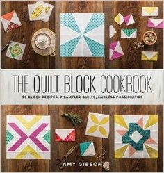 The Quilt Block Cookbook: 50 Block Recipes, 7 Sample Quilts, Endless Possibilities Hardcover – July 4, 2016 by Amy Gibson (Author)