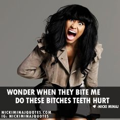 Bite Me Bitches Teeth Hurt #nickiminaj #quotes #picturequotes #nickiminajquotes #quote #feelingmyself