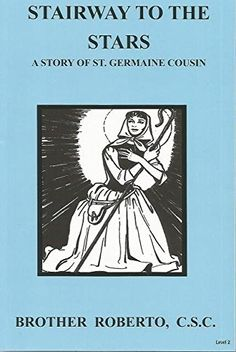 Stairway to the Stars, a Story of St. Germaine Cousin - Brother Roberto, CSC - book - Catholic