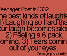 Teenager Post - The best kinds of laughter: Laughing so hard that your laugh becomes silent. Feeling a 6 pack coming. tears coming out of your eyes. Funny Relatable Memes, Funny Quotes, Relatable Posts, Funny Teenager Quotes, Qoutes, Crazy Quotes, Funny Teen Posts, Teen Life, Teen Quotes