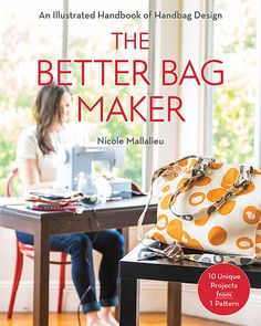 The Better Bag Maker: Tips for a Professional Finish from Nicole Mallalieu +  | Sew Mama Sew |