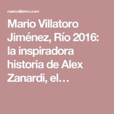 Mario Villatoro Jiménez, Río 2016: la inspiradora historia de Alex Zanardi, el…