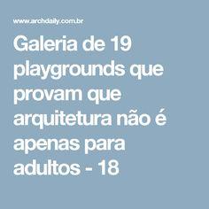 Galeria de 19 playgrounds que provam que arquitetura não é apenas para adultos - 18