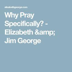 Why Pray Specifically? - Elizabeth & Jim George