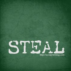 Graphics for the 15 Habits of Great Writers challenge from Jeff Goins. Day 6 - Steal