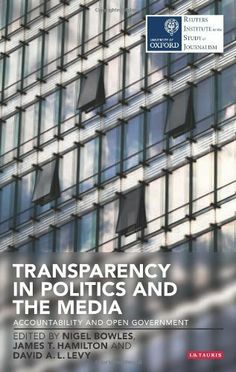 Transparency in Politics and the Media: Accountability and Open Government (Reuters Challenges)