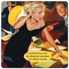 """""""cocktail hour can do absolute wonders for office morale"""""""