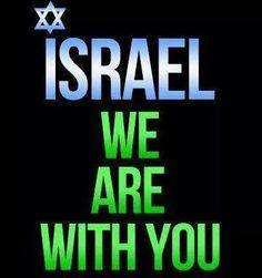 ISRAEL WE ARE WITH YOU!