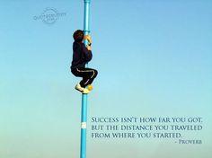 Thành công không phải là bạn đã đi được bao xa , mà là khoảng cách bạn đã trải nghiệm từ điểm xuất phát