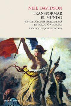 Transformar el mundo : revoluciones burguesas y revolución social / Neil Davidson ; prólogo de Josep Fontana ; traducción de Juanmari Madariaga