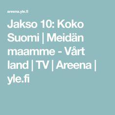 Jakso 10: Koko Suomi | Meidän maamme - Vårt land | TV | Areena | yle.fi Finland, Nostalgia, Tv, My Love, School, Ideas, Decor, Historia, Decoration