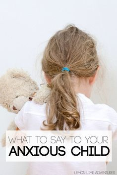 What to say to your anxious child? Awesome ideas for helping your anxious or angry child!