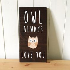 Owl Always Love you // Rustic Wood Sign // Nursery Sign // Woodland creatures…