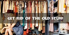 Get Rid of The old Stuff