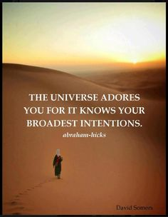 The Universe adores you.....*Abraham-Hicks