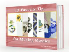 NEW! 13 Favorite Tips for Making Mosaics - sign up here to get it: