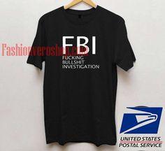 Fucking Bullshit Investigation T shirt