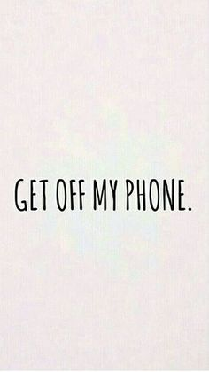 Get Off My Phone Wallpaper