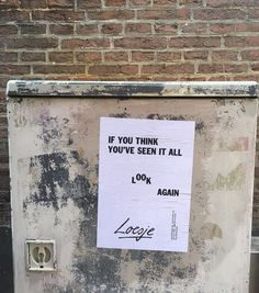 If you think you've seen it all / look again  - Loesje
