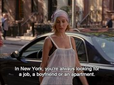 New Yorkers lol are always looking for a job,  a boyfriend or an apartment